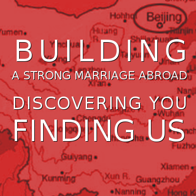 Building a Strong Marriage Abroad. Discovering YOU – Finding Us.