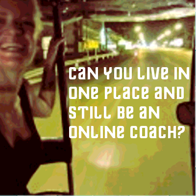 Can You Live in One Place and Still be an Online Coach?