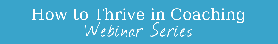 How-to-Thrive-in-Coaching-Webinar-Series
