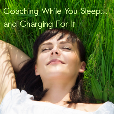 Coaching-While-You-Sleep-and-Charging-For-It
