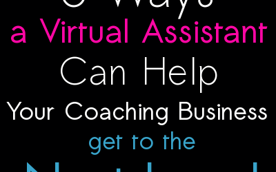 5 Ways a Virtual Assistant Can Help Your Coaching Business Get to the Next Level