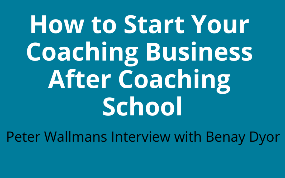 How to Start Your Coaching Business After Graduating from Coaching School
